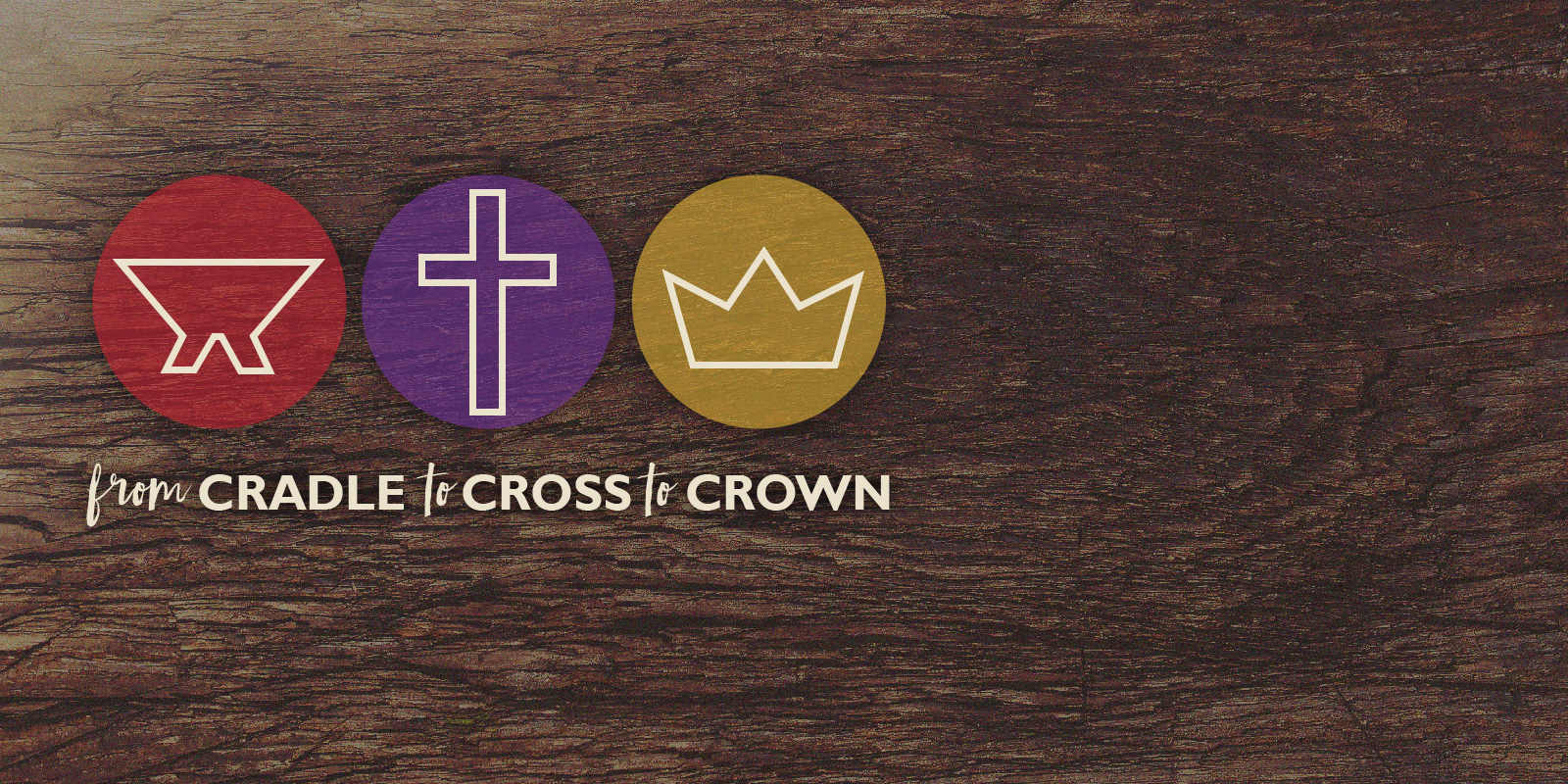Cradle to Cross to Crown