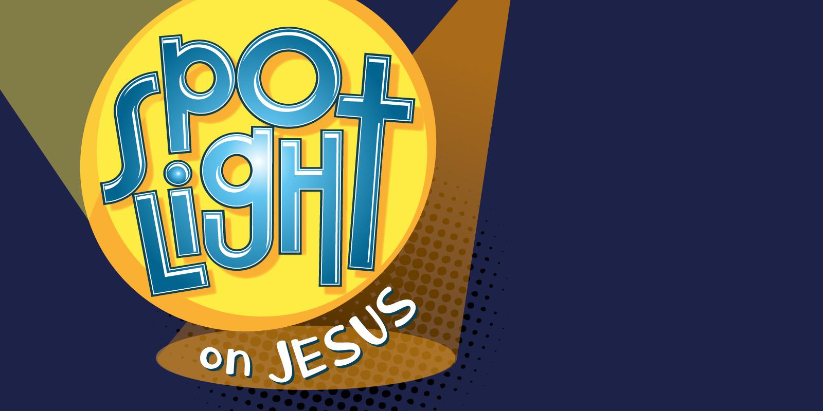 Spotlight Jesus VBS