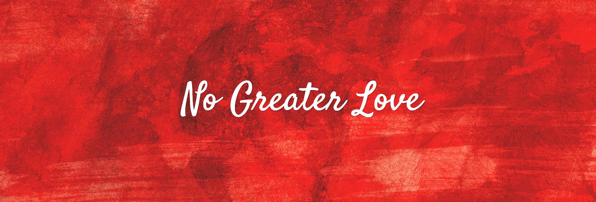 No Greater Love - Bethel Baptist Church